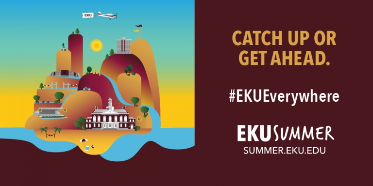 Catch up or Get Ahead. #EKUEverywhere. EKU Summer. summer.eku.edu